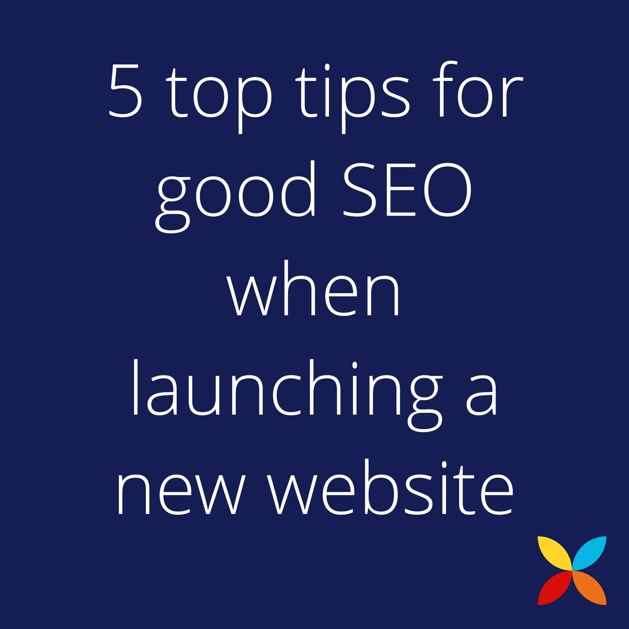 5 top tips for good SEO when launching a new website